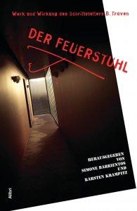 Cover Der Feuerstuhl, Werk und Wirkung des Schriftstellers B. Traven, Herausgegeben von Simone Barrientos und Karsten Krampitz